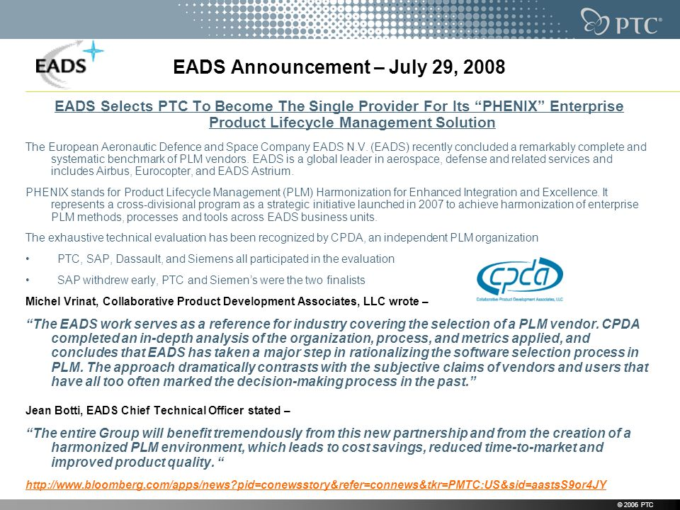 © 2006 PTC EADS Selects PTC To Become The Single Provider For Its PHENIX Enterprise Product Lifecycle Management Solution The European Aeronautic Defence and Space Company EADS N.V.
