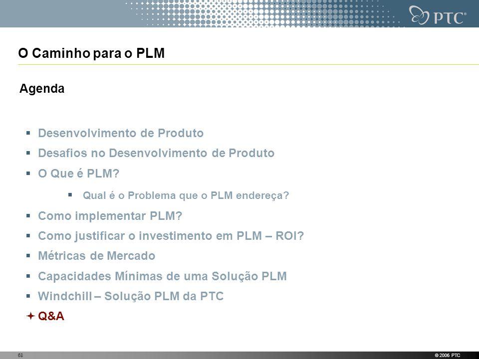 © 2006 PTC68 O Caminho para o PLM Agenda Desenvolvimento de Produto Desafios no Desenvolvimento de Produto O Que é PLM? Qual é o Problema que o PLM en