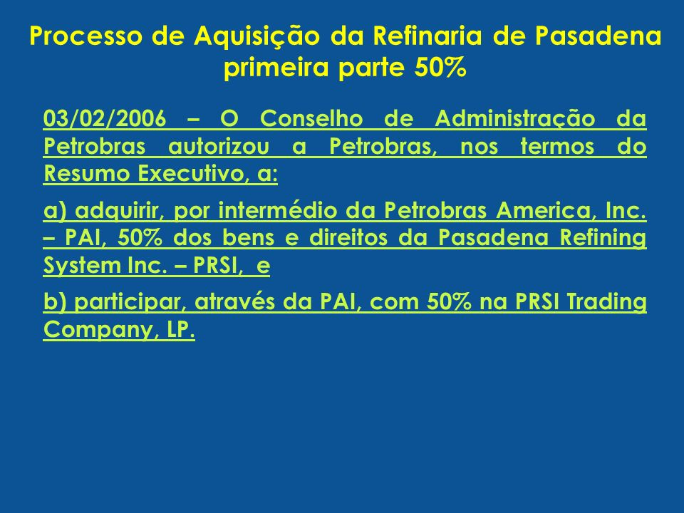 03/02/2006 – O Conselho de Administração da Petrobras autorizou a Petrobras, nos termos do Resumo Executivo, a: a) adquirir, por intermédio da Petrobr