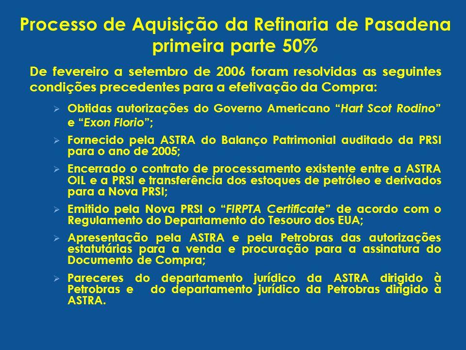 De fevereiro a setembro de 2006 foram resolvidas as seguintes condições precedentes para a efetivação da Compra: Obtidas autorizações do Governo Americano Hart Scot Rodino e Exon Florio ; Fornecido pela ASTRA do Balanço Patrimonial auditado da PRSI para o ano de 2005; Encerrado o contrato de processamento existente entre a ASTRA OIL e a PRSI e transferência dos estoques de petróleo e derivados para a Nova PRSI; Emitido pela Nova PRSI o FIRPTA Certificate de acordo com o Regulamento do Departamento do Tesouro dos EUA; Apresentação pela ASTRA e pela Petrobras das autorizações estatutárias para a venda e procuração para a assinatura do Documento de Compra; Pareceres do departamento jurídico da ASTRA dirigido à Petrobras e do departamento jurídico da Petrobras dirigido à ASTRA.