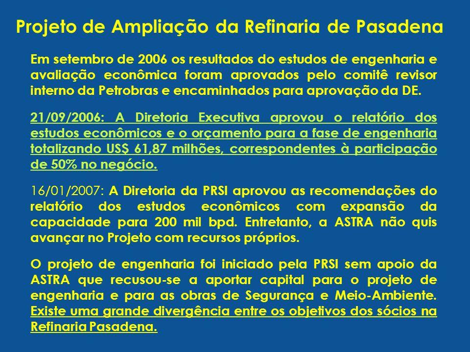 Projeto de Ampliação da Refinaria de Pasadena Em setembro de 2006 os resultados do estudos de engenharia e avaliação econômica foram aprovados pelo comitê revisor interno da Petrobras e encaminhados para aprovação da DE.