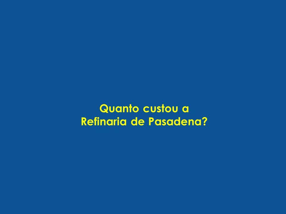 Quanto custou a Refinaria de Pasadena?