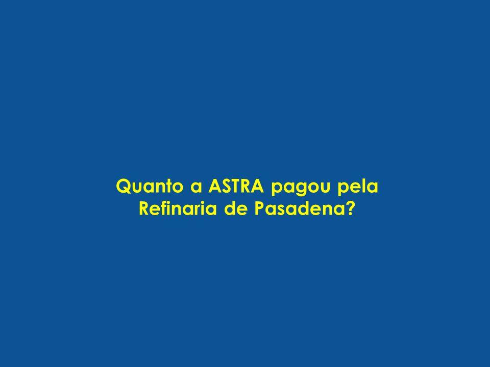 Quanto a ASTRA pagou pela Refinaria de Pasadena?