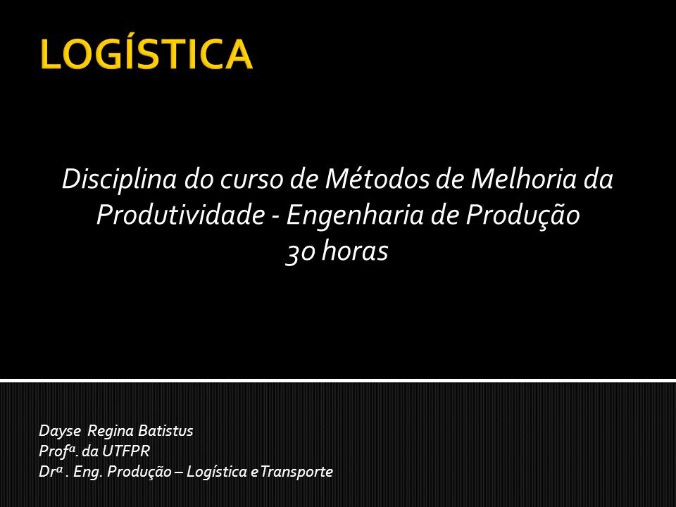 Disciplina do curso de Métodos de Melhoria da Produtividade - Engenharia de Produção 30 horas Dayse Regina Batistus Profª. da UTFPR Drª. Eng. Produção