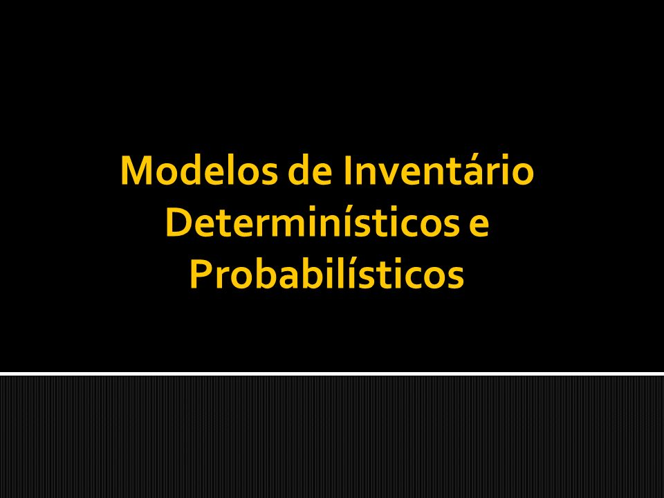 Modelos de Inventário Determinísticos e Probabilísticos