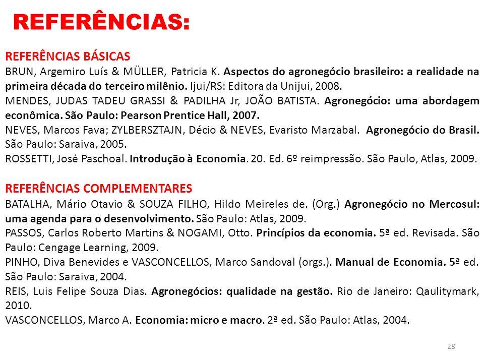 28 REFERÊNCIAS BÁSICAS BRUN, Argemiro Luís & MÜLLER, Patricia K. Aspectos do agronegócio brasileiro: a realidade na primeira década do terceiro milêni