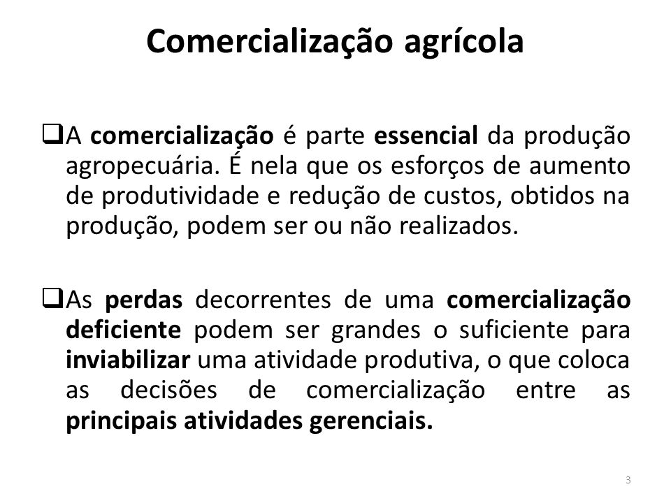 Comercialização agrícola A comercialização é parte essencial da produção agropecuária. É nela que os esforços de aumento de produtividade e redução de