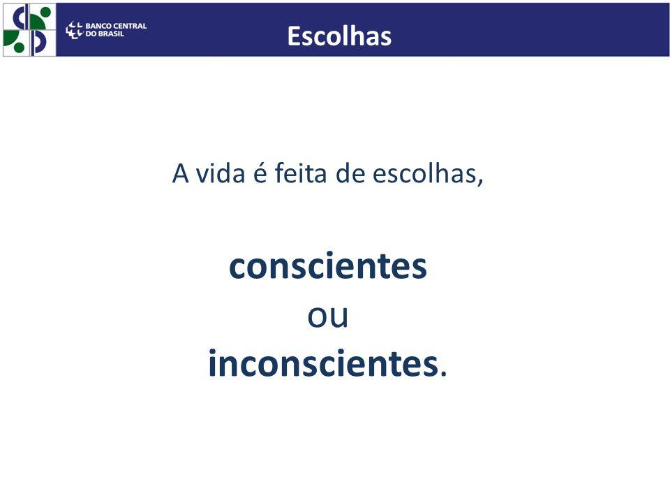 A vida é feita de escolhas, conscientes ou inconscientes. Escolhas