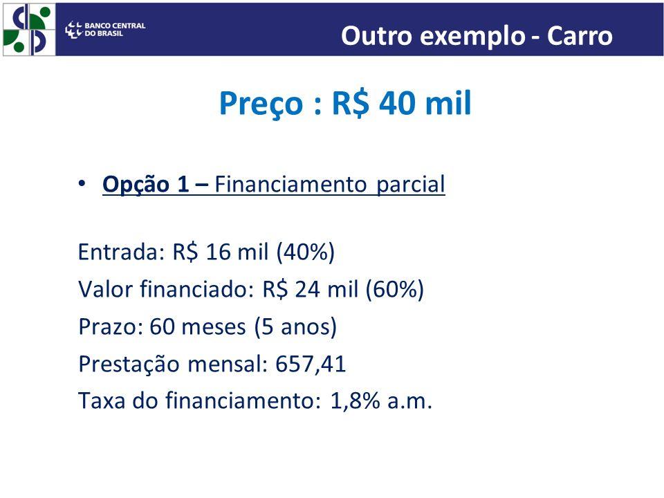 Preço : R$ 40 mil Opção 1 – Financiamento parcial Entrada: R$ 16 mil (40%) Valor financiado: R$ 24 mil (60%) Prazo: 60 meses (5 anos) Prestação mensal