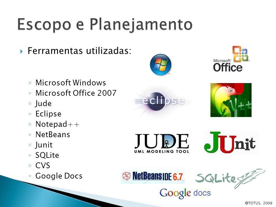 Ferramentas utilizadas: Microsoft Windows Microsoft Office 2007 Jude Eclipse Notepad++ NetBeans Junit SQLite CVS Google Docs TOTUS. 2009