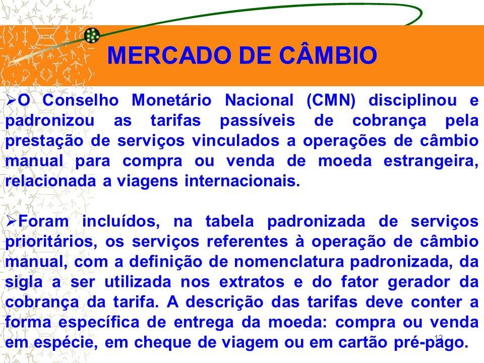 13 MERCADO DE CÂMBIO O Conselho Monetário Nacional (CMN) disciplinou e padronizou as tarifas passíveis de cobrança pela prestação de serviços vinculad