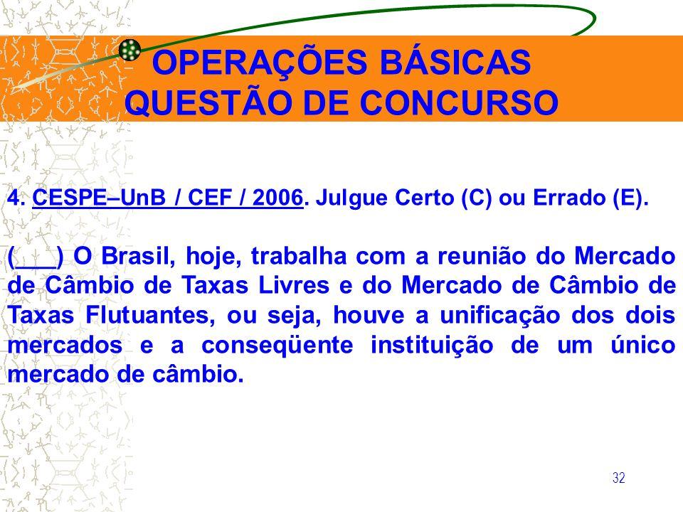 32 OPERAÇÕES BÁSICAS QUESTÃO DE CONCURSO 4. CESPE–UnB / CEF / 2006. Julgue Certo (C) ou Errado (E). (___) O Brasil, hoje, trabalha com a reunião do Me
