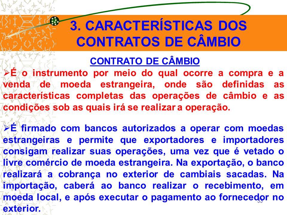 33 3. CARACTERÍSTICAS DOS CONTRATOS DE CÂMBIO CONTRATO DE CÂMBIO É o instrumento por meio do qual ocorre a compra e a venda de moeda estrangeira, onde