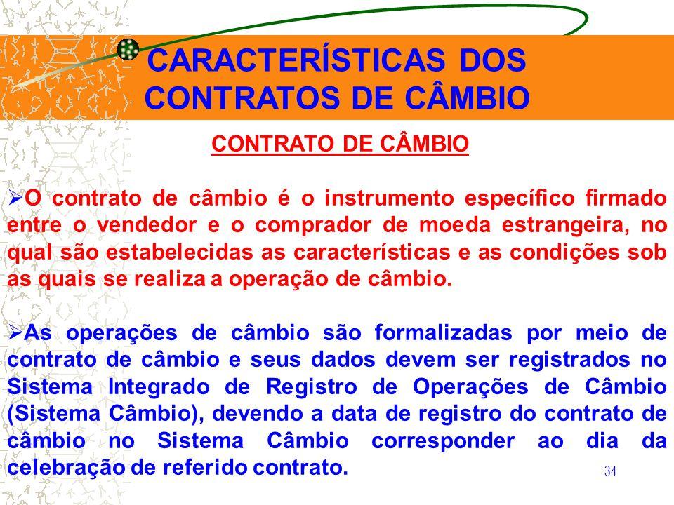 34 CARACTERÍSTICAS DOS CONTRATOS DE CÂMBIO CONTRATO DE CÂMBIO O contrato de câmbio é o instrumento específico firmado entre o vendedor e o comprador d