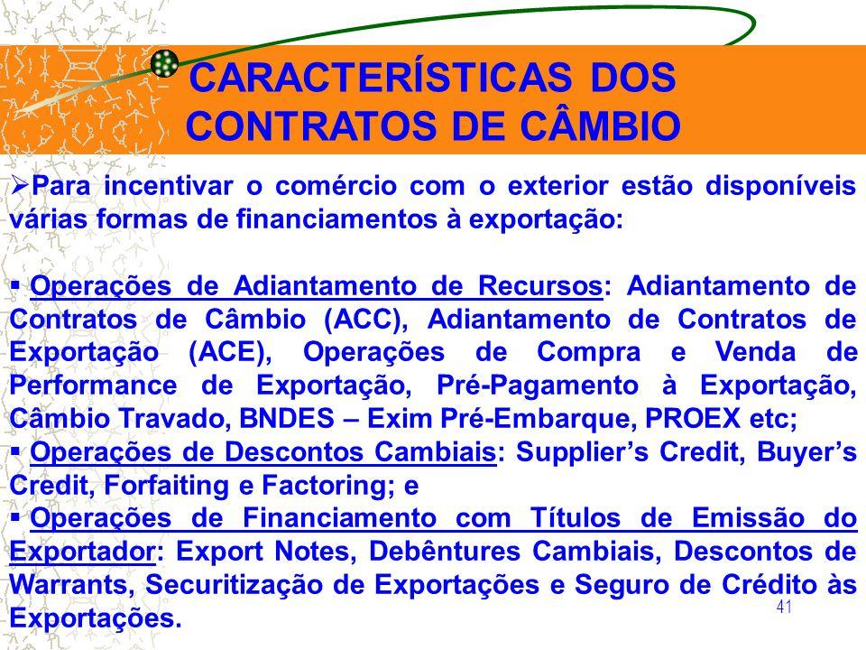 41 CARACTERÍSTICAS DOS CONTRATOS DE CÂMBIO Para incentivar o comércio com o exterior estão disponíveis várias formas de financiamentos à exportação: O
