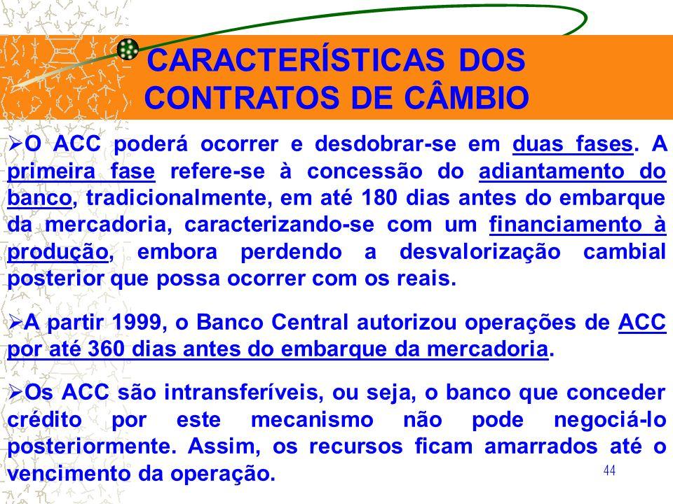 44 CARACTERÍSTICAS DOS CONTRATOS DE CÂMBIO O ACC poderá ocorrer e desdobrar-se em duas fases. A primeira fase refere-se à concessão do adiantamento do