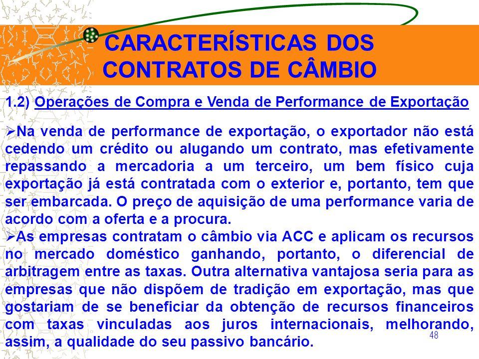 48 CARACTERÍSTICAS DOS CONTRATOS DE CÂMBIO 1.2) Operações de Compra e Venda de Performance de Exportação Na venda de performance de exportação, o expo