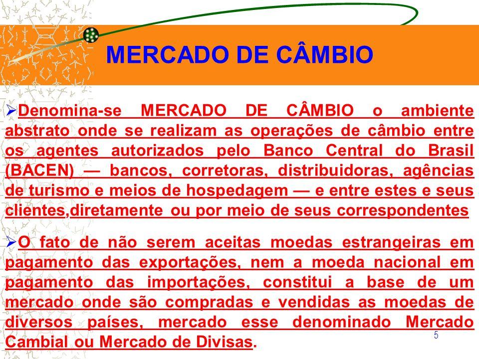 5 MERCADO DE CÂMBIO Denomina-se MERCADO DE CÂMBIO o ambiente abstrato onde se realizam as operações de câmbio entre os agentes autorizados pelo Banco