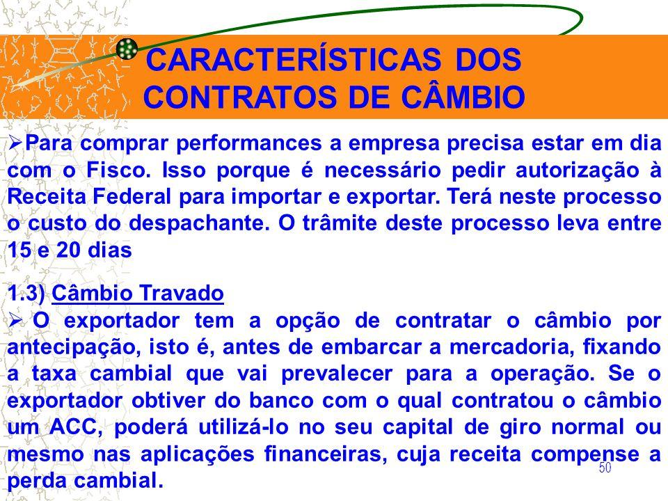 50 CARACTERÍSTICAS DOS CONTRATOS DE CÂMBIO Para comprar performances a empresa precisa estar em dia com o Fisco. Isso porque é necessário pedir autori