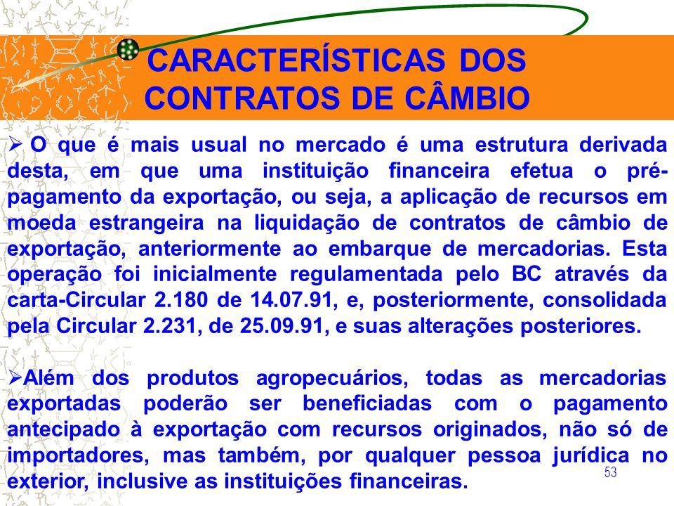 53 CARACTERÍSTICAS DOS CONTRATOS DE CÂMBIO O que é mais usual no mercado é uma estrutura derivada desta, em que uma instituição financeira efetua o pr