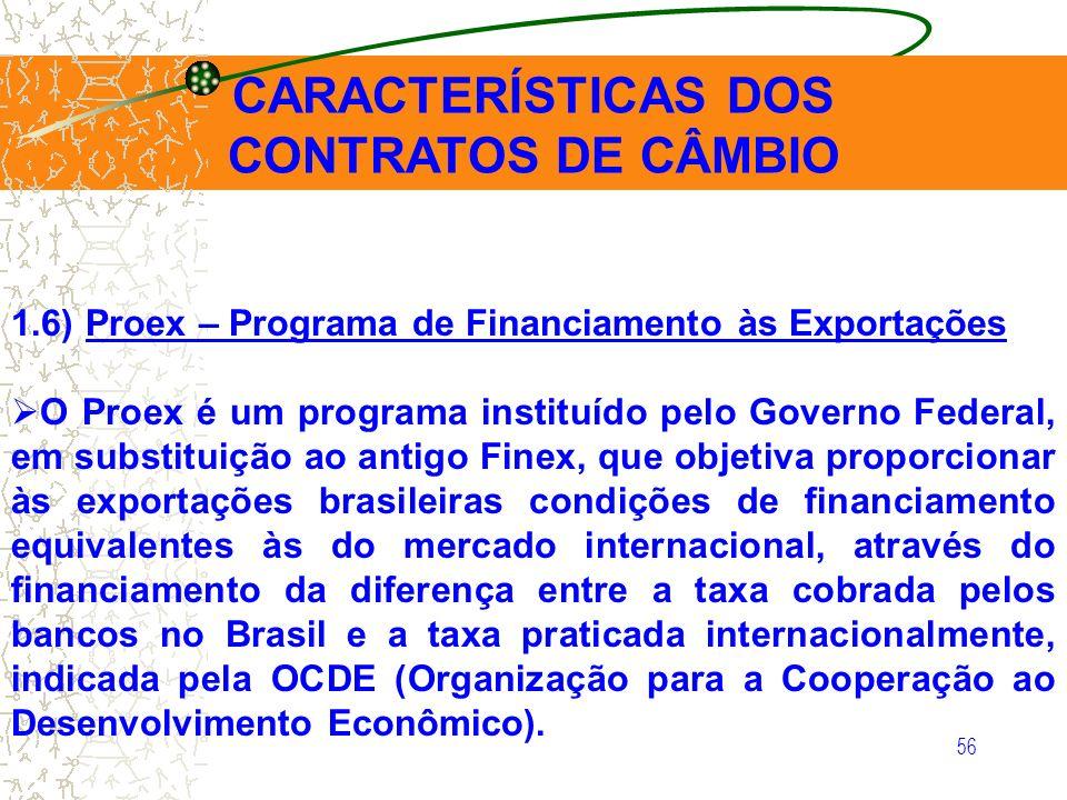 56 CARACTERÍSTICAS DOS CONTRATOS DE CÂMBIO 1.6) Proex – Programa de Financiamento às Exportações O Proex é um programa instituído pelo Governo Federal