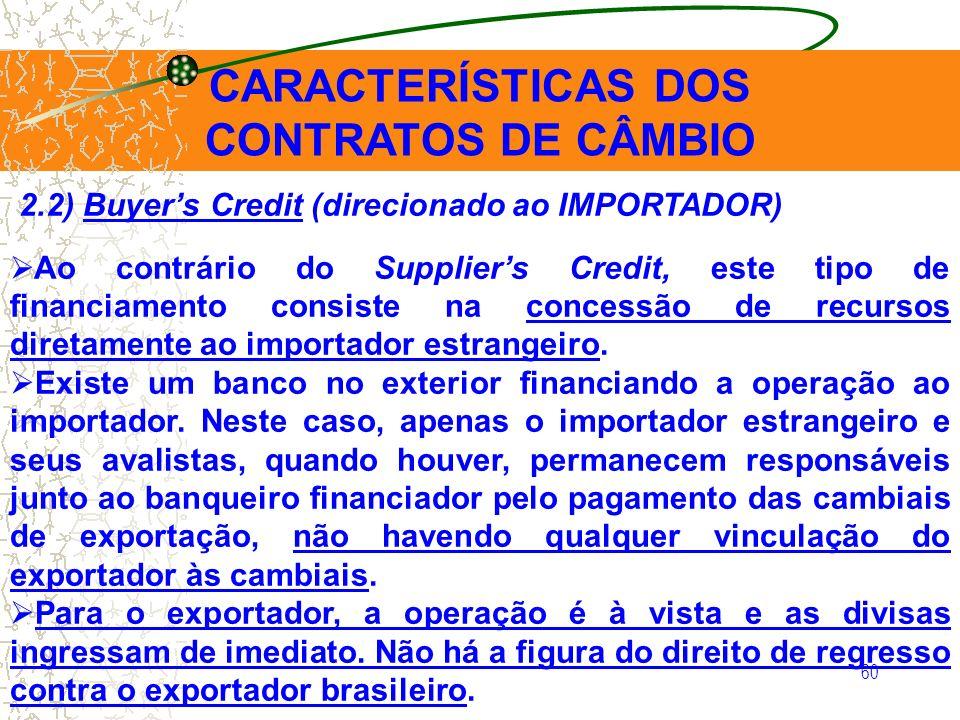 60 CARACTERÍSTICAS DOS CONTRATOS DE CÂMBIO 2.2) Buyers Credit (direcionado ao IMPORTADOR) Ao contrário do Suppliers Credit, este tipo de financiamento