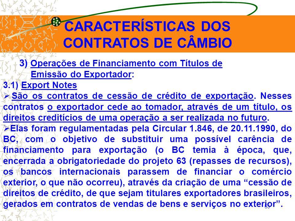 65 CARACTERÍSTICAS DOS CONTRATOS DE CÂMBIO 3) Operações de Financiamento com Títulos de Emissão do Exportador: 3.1) Export Notes São os contratos de c