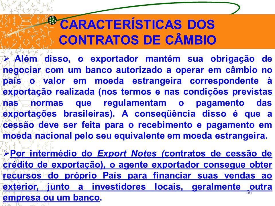 66 CARACTERÍSTICAS DOS CONTRATOS DE CÂMBIO Além disso, o exportador mantém sua obrigação de negociar com um banco autorizado a operar em câmbio no paí