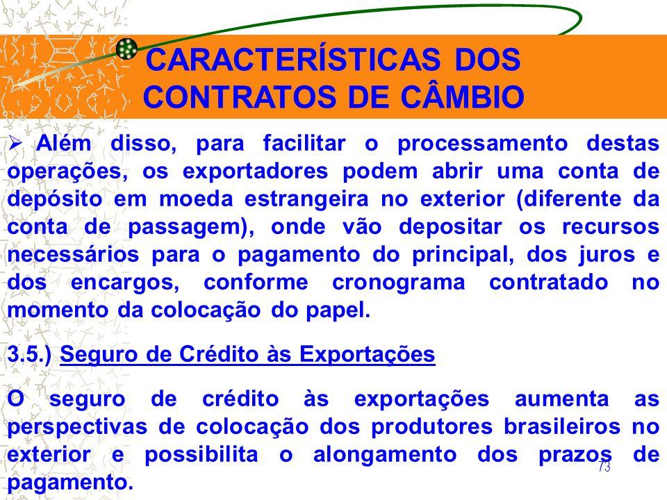 73 CARACTERÍSTICAS DOS CONTRATOS DE CÂMBIO Além disso, para facilitar o processamento destas operações, os exportadores podem abrir uma conta de depós