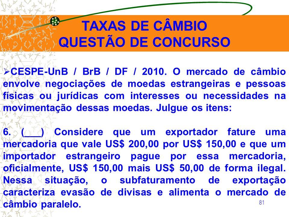 81 CESPE-UnB / BrB / DF / 2010. O mercado de câmbio envolve negociações de moedas estrangeiras e pessoas físicas ou jurídicas com interesses ou necess