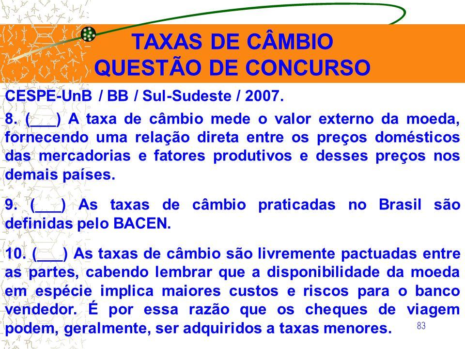 83 TAXAS DE CÂMBIO QUESTÃO DE CONCURSO CESPE-UnB / BB / Sul-Sudeste / 2007. 8. (___) A taxa de câmbio mede o valor externo da moeda, fornecendo uma re