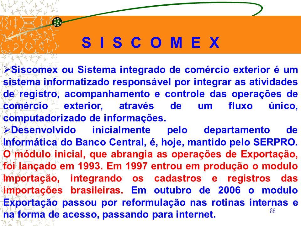 88 Siscomex ou Sistema integrado de comércio exterior é um sistema informatizado responsável por integrar as atividades de registro, acompanhamento e