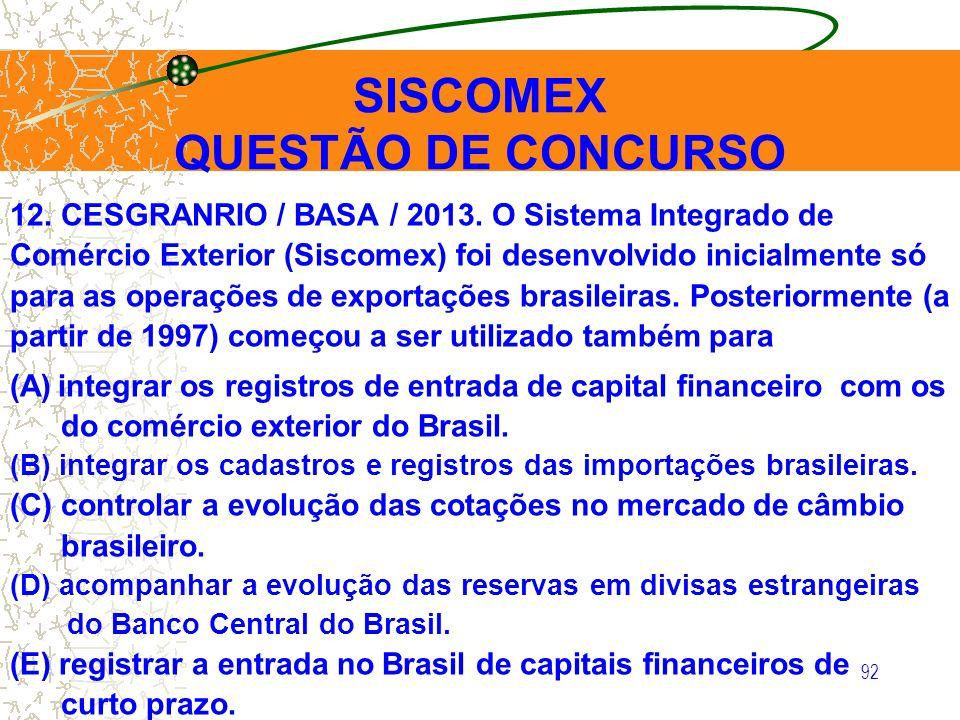 92 12. CESGRANRIO / BASA / 2013. O Sistema Integrado de Comércio Exterior (Siscomex) foi desenvolvido inicialmente só para as operações de exportações