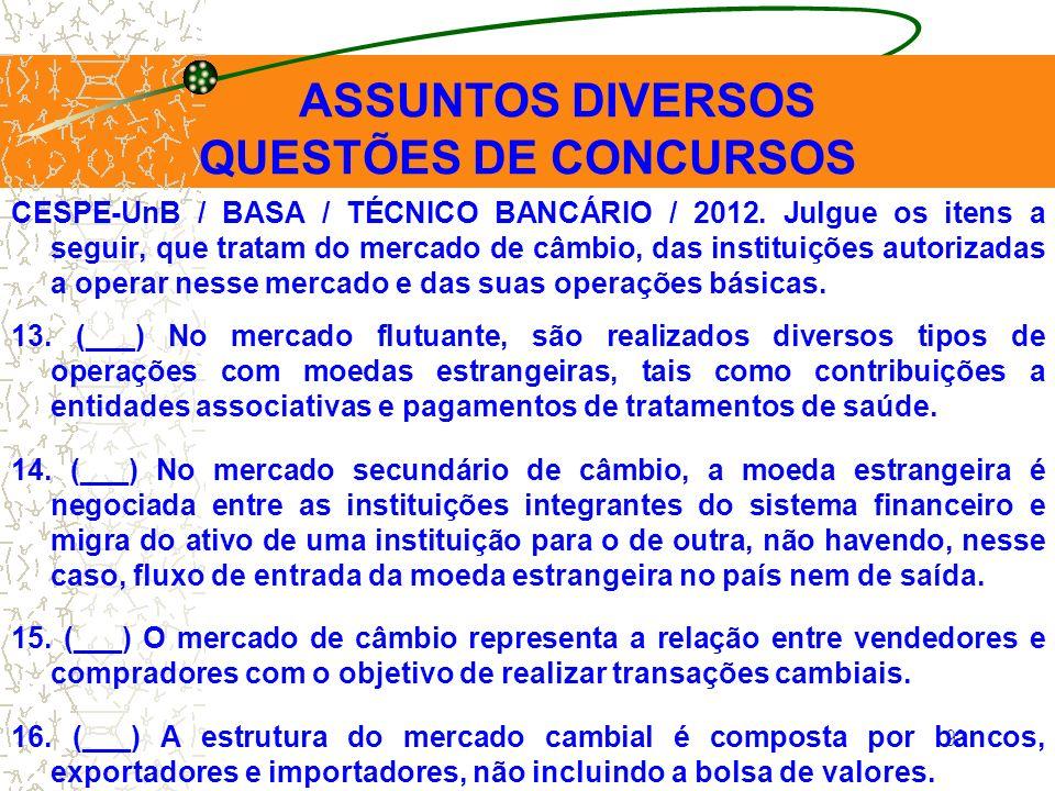 93 CESPE-UnB / BASA / TÉCNICO BANCÁRIO / 2012. Julgue os itens a seguir, que tratam do mercado de câmbio, das instituições autorizadas a operar nesse