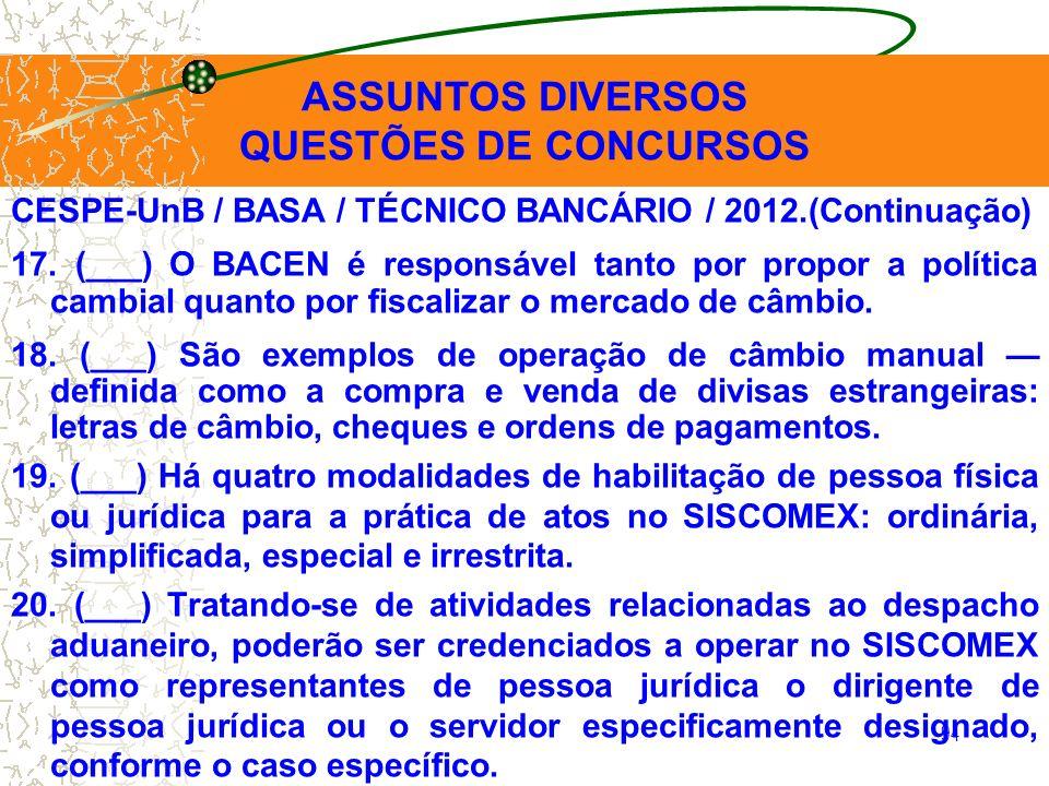 94 CESPE-UnB / BASA / TÉCNICO BANCÁRIO / 2012.(Continuação) 17. (___) O BACEN é responsável tanto por propor a política cambial quanto por fiscalizar