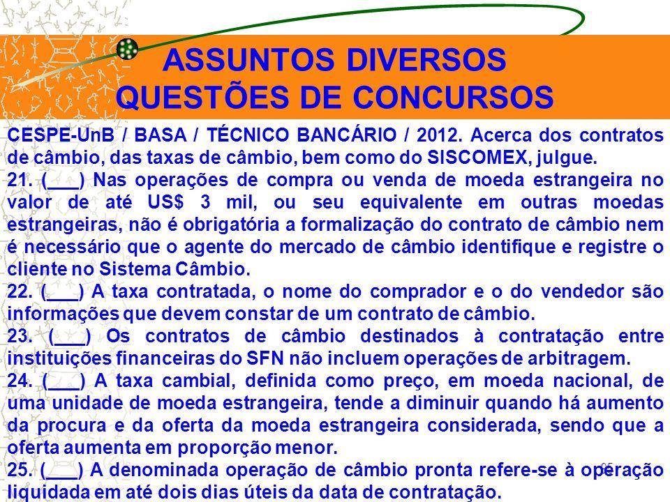 95 ASSUNTOS DIVERSOS QUESTÕES DE CONCURSOS CESPE-UnB / BASA / TÉCNICO BANCÁRIO / 2012. Acerca dos contratos de câmbio, das taxas de câmbio, bem como d