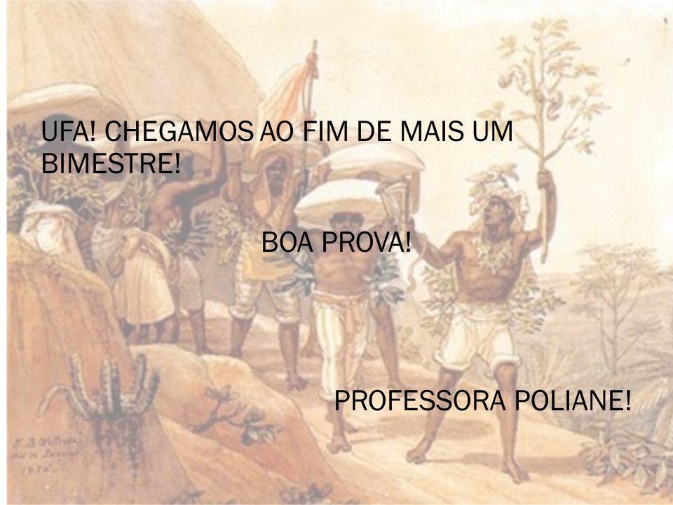 UFA! CHEGAMOS AO FIM DE MAIS UM BIMESTRE! BOA PROVA! PROFESSORA POLIANE!
