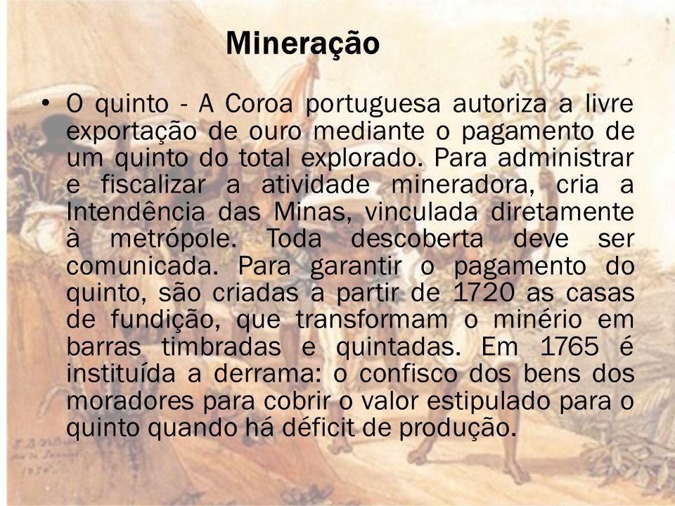 O quinto - A Coroa portuguesa autoriza a livre exportação de ouro mediante o pagamento de um quinto do total explorado.