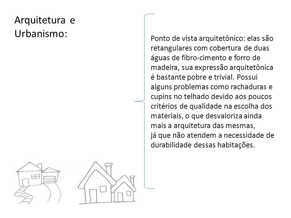 Arquitetura e Urbanismo: Ponto de vista arquitetônico: elas são retangulares com cobertura de duas águas de fibro-cimento e forro de madeira, sua expr
