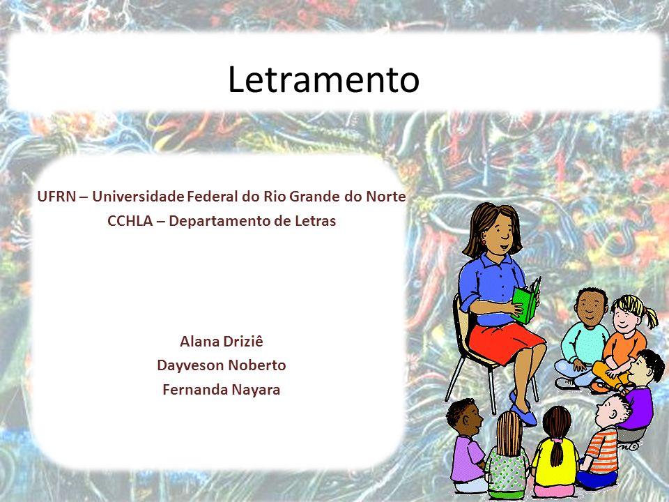 1 Letramento UFRN – Universidade Federal do Rio Grande do Norte CCHLA – Departamento de Letras Alana Driziê Dayveson Noberto Fernanda Nayara