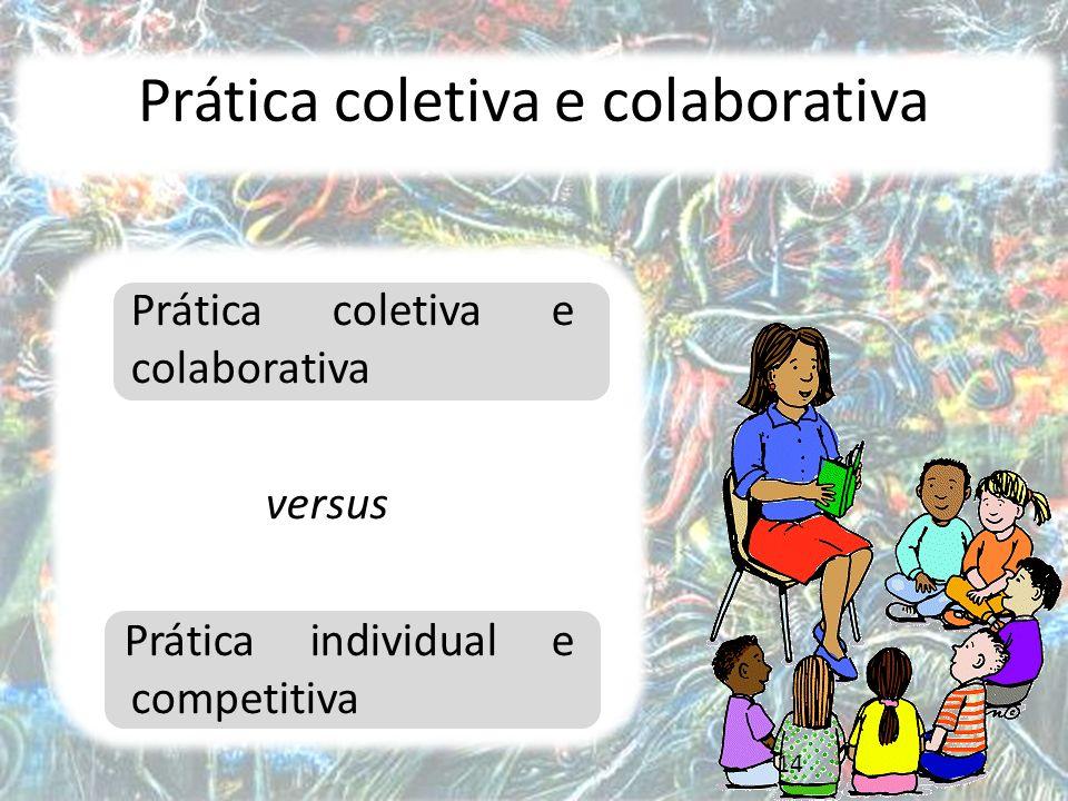 14 Prática coletiva e colaborativa versus Prática individual e competitiva