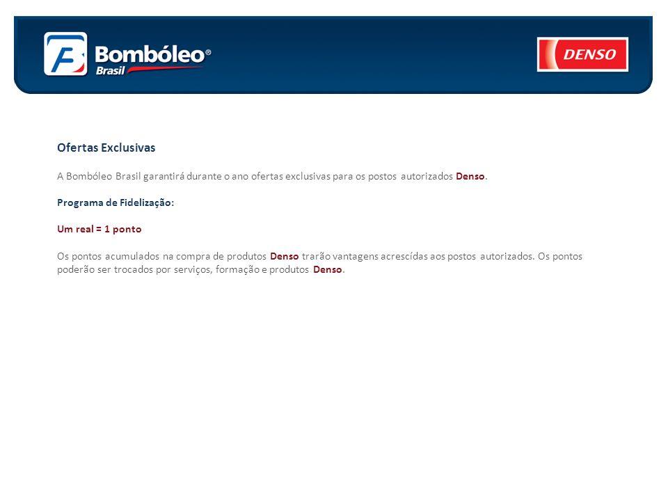 Ofertas Exclusivas A Bombóleo Brasil garantirá durante o ano ofertas exclusivas para os postos autorizados Denso. Programa de Fidelização: Um real = 1
