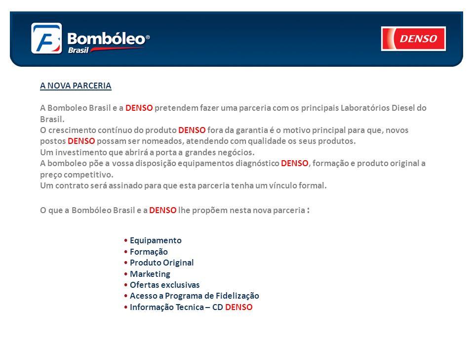 A NOVA PARCERIA A Bomboleo Brasil e a DENSO pretendem fazer uma parceria com os principais Laboratórios Diesel do Brasil. O crescimento contínuo do pr