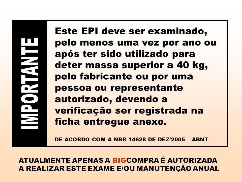 Este EPI deve ser examinado, pelo menos uma vez por ano ou após ter sido utilizado para deter massa superior a 40 kg, pelo fabricante ou por uma pesso