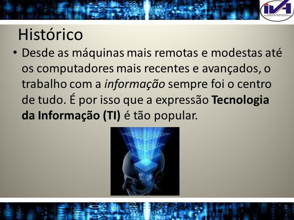 Histórico Desde as máquinas mais remotas e modestas até os computadores mais recentes e avançados, o trabalho com a informação sempre foi o centro de