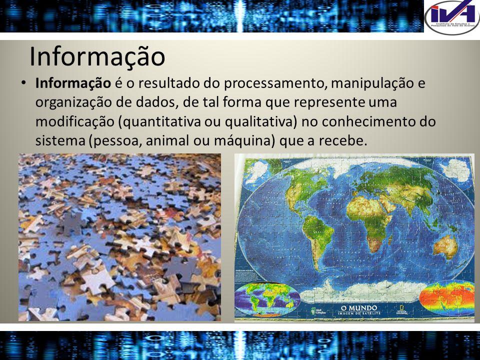 Informação Informação é o resultado do processamento, manipulação e organização de dados, de tal forma que represente uma modificação (quantitativa ou