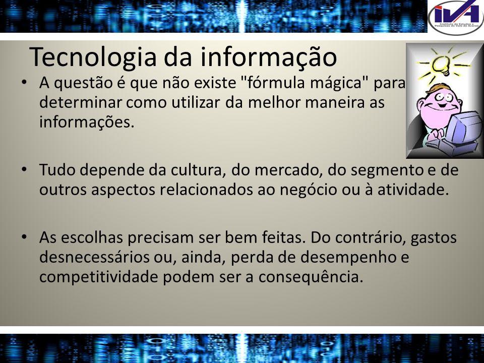 Tecnologia da informação A questão é que não existe