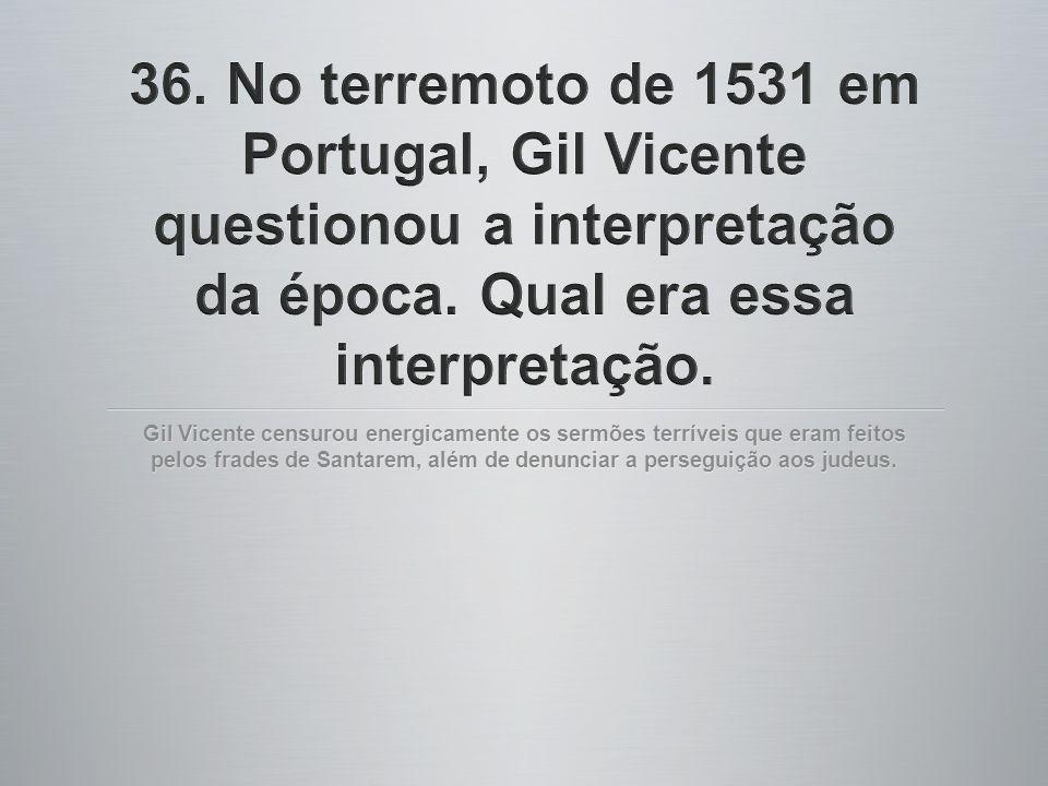 Gil Vicente censurou energicamente os sermões terríveis que eram feitos pelos frades de Santarem, além de denunciar a perseguição aos judeus.