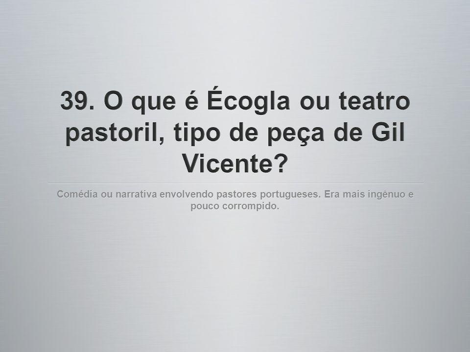 Comédia ou narrativa envolvendo pastores portugueses. Era mais ingênuo e pouco corrompido.