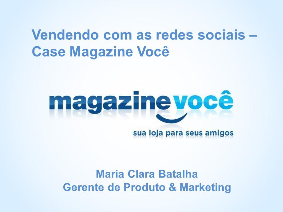 Vendendo com as redes sociais – Case Magazine Você Maria Clara Batalha Gerente de Produto & Marketing